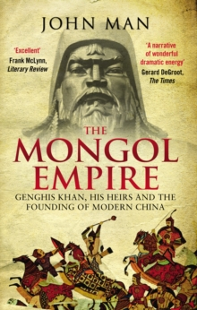 The Mongol Empire : Genghis Khan, His Heirs and the Founding of Modern China, Paperback