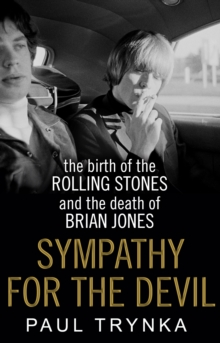Sympathy for the Devil : The Birth of the Rolling Stones and the Death of Brian Jones, Paperback