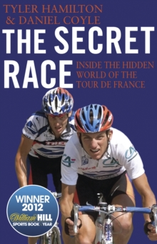 The Secret Race : Inside the Hidden World of the Tour De France: Doping, Cover-ups, and Winning at All Costs, Paperback