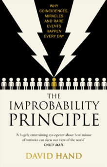 The Improbability Principle : Why Coincidences, Miracles and Rare Events Happen All the Time, Paperback