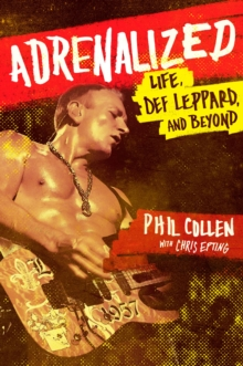 Adrenalized : Life, Def Leppard and Beyond, Paperback