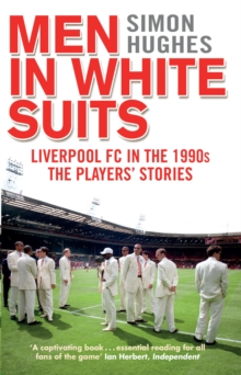 Men in White Suits : Liverpool Fc in the 1990s - the Players' Stories, Paperback