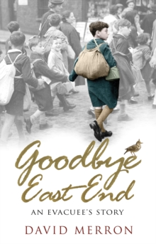 Goodbye East End : An Evacuee's Story, Paperback