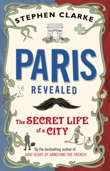 Paris Revealed : The Secret Life of a City, Paperback