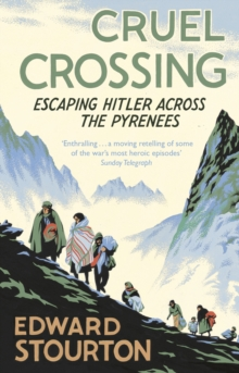 Cruel Crossing : Escaping Hitler Across the Pyrenees, Paperback Book