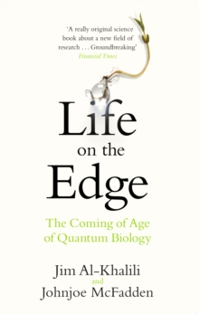 Life on the Edge : The Coming of Age of Quantum Biology, Paperback
