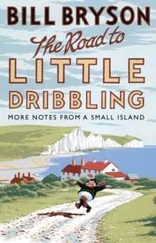 The Road to Little Dribbling : More Notes from a Small Island, Paperback