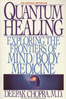 Quantum Healing : Exploring the Frontiers of Mind/Body Medicine, Paperback