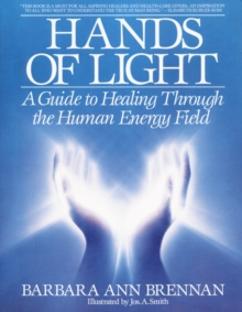 Hands of Light : Guide to Healing Through the Human Energy Field, Paperback