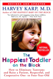 Happiest Toddler on the Block : How to Eliminate Tantrums and Raise a Patient, Respectful and Cooperative One- to Four-year-old, Paperback Book