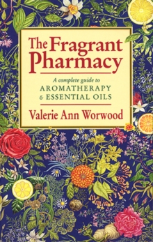 The Fragrant Pharmacy : A Home and Health Care Guide to Aromatherapy and Essential Oils, Paperback Book