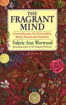 The Fragrant Mind : Aromatherapy for Personality, Mind, Mood and Emotion, Paperback