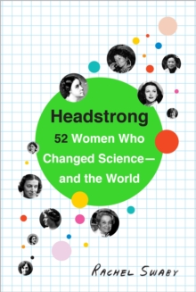 Headstrong : 52 Women Who Changed Science - and the World, Paperback Book