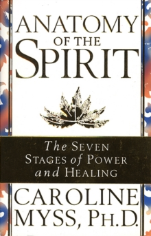 Anatomy of the Spirit : The Seven Stages of Power and Healing, Paperback