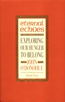 Eternal Echoes : Exploring Our Hunger to Belong, Paperback