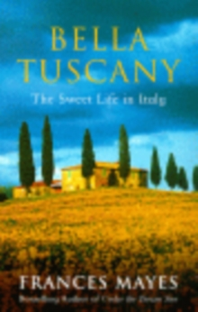Bella Tuscany : The Sweet Life in Italy, Paperback Book