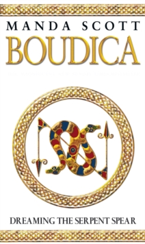 Boudica: Dreaming the Serpent Spear : A Novel of Roman Britain, Paperback