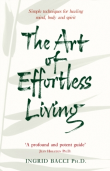 The Art of Effortless Living : Simple Techniques for Healing Mind, Body and Spirit, Paperback