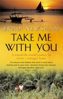 Take Me with You : A Round-the-World Journey to Invite a Stranger Home, Paperback