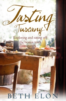 Tasting Tuscany : Exploring and Eating off the Beaten Track, Paperback Book