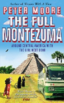 The Full Montezuma : Around Central America and the Caribbean with the Girl Next Door, Paperback Book