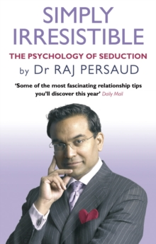 Simply Irresistible : The Psychology of Seduction - How to Catch and Keep Your Perfect Partner, Paperback