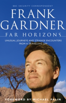 Far Horizons : Unusual Journeys and Strange Encounters from a Travelling Life, Paperback Book