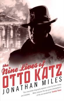 The Nine Lives of Otto Katz : The Remarkable Story of a Communist Super-Spy, Paperback Book