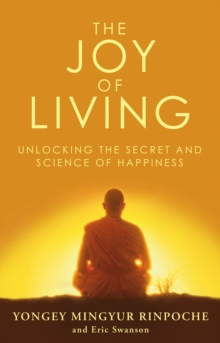 The Joy of Living : Unlocking the Secret and Science of Happiness, Paperback