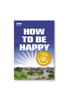 How to be Happy: Lessons from Making Slough Happy, Hardback