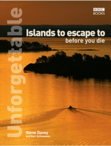 Unforgettable Islands to Escape to Before You Die, Paperback