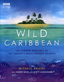 Wild Caribbean : The Hidden Wonders of the World's Most Famous Islands., Paperback Book