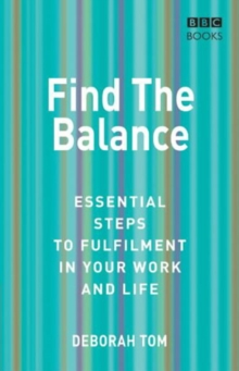 Find the Balance : Essential Steps to Fulfilment in Your Work and Life, Paperback