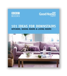 Good Homes 101 Ideas for Downstairs : Kitchen, Dining, Living, Paperback Book