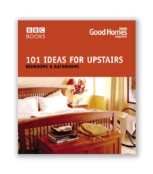 Good Homes 101 Ideas for Upstairs : Bedroom, Bathroom, Paperback