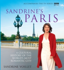 Sandrine's Paris : A Cultural History of the World's Most Romantic City, Hardback