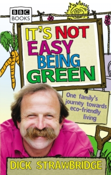 It's Not Easy Being Green : One Family's Journey Towards Eco-friendly Living, Paperback Book