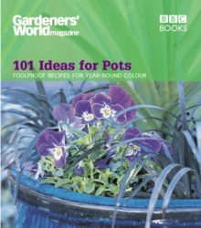 """Gardeners' World"" - 101 Ideas for Pots : Fool Proof Recipes for Year-round Colour, Paperback"