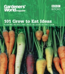 """Gardeners' World"" - 101 Grow to Eat Ideas : Planting Recipes That Taste as Good as They Look, Paperback Book"