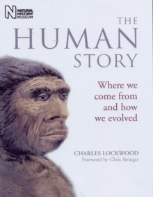 The Human Story : Where We Come from and How We Evolved, Paperback Book