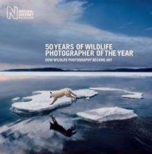 50 Years of Wildlife Photographer of the Year : How Wildlife Photography Became Art, Hardback