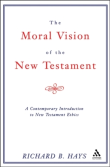 The Moral Vision of the New Testament : Contemporary Introduction to New Testament Ethics, Paperback