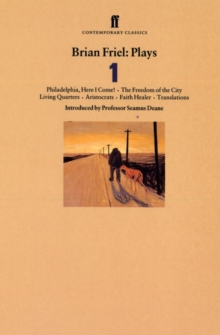 "Brian Friel Plays 1 : Philadelphia, Here I Come!; the Freedom of the City; Living Quarters; Aristocrats; Faith Healer; Translations ""Philadelphia, Here I Come!"", ""The Freedom of the City"", ""Living Qua, Paperback Book"