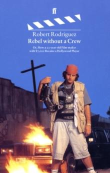 Rebel without a Crew : Or, How a 23 Year-old Film-maker with 7, 000 Dollars Became a Hollywood Player, Paperback