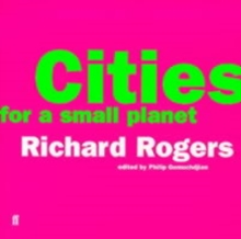 Cities for a Small Planet : Reith Lectures, Paperback