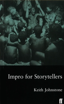 Impro for Storytellers : Theatresports and the Art of Making Things Happen, Paperback