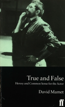 True and False : Heresy and Common Sense for the Actor, Paperback