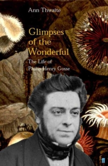 Glimpses of the Wonderful : The Life of Philip Henry Gosse, Hardback