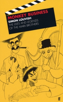 Monkey Business : The Lives and Legends of the Marx Brothers, Paperback