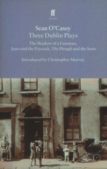 "Three Dublin Plays : ""Shadow of a Gunman"", ""Juno and the Paycock"" and ""Plough and the Stars"", Paperback"
